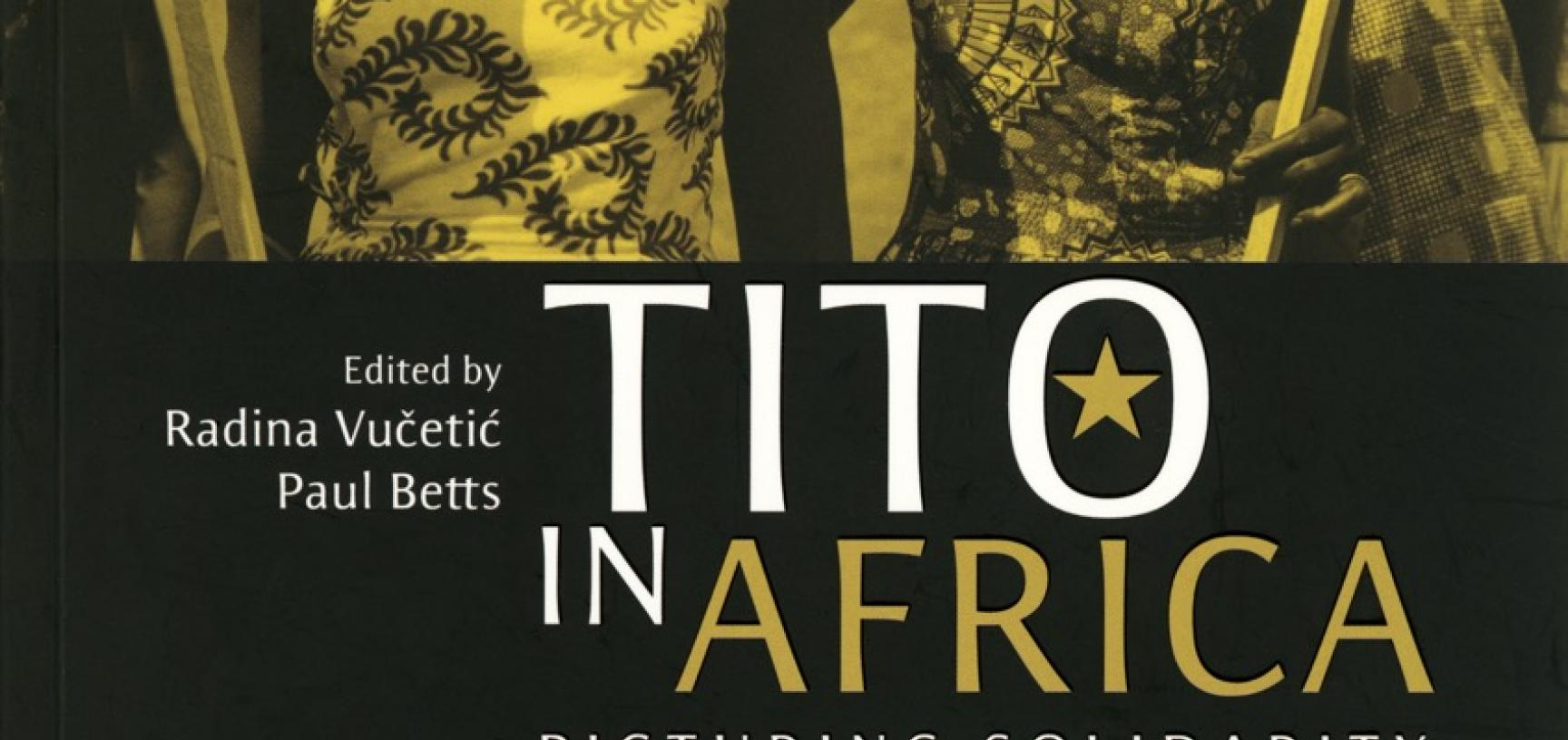 Radina Vučetić and Paul Betts (eds.), Tito in Africa: Picturing Solidarity (Belgrade: Museum of Yugoslavia, 2017). ISBN 978-86-84811-46-4